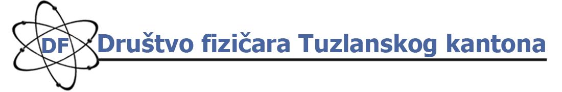 Dobrodošli na stranicu Društva fizičara Tuzlanskog kantona